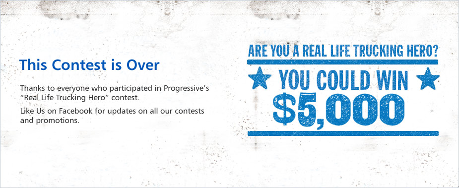 Progressive's Real Life Trucking Hero contest is over.